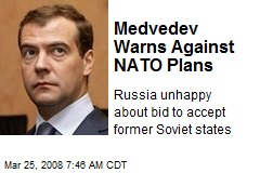Medvedev Warns Against NATO Plans