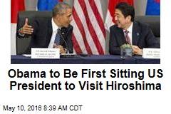 Obama to Be First Sitting US President to Visit Hiroshima