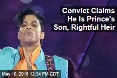 Convict Claims He Is Prince's Son, Rightful Heir