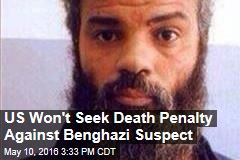 US Won't Seek Death Penalty Against Benghazi Suspect