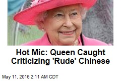 Queen Criticizes 'Rude' Chinese Officials