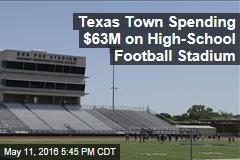 Texas Town Spending $63M on High-School Football Stadium