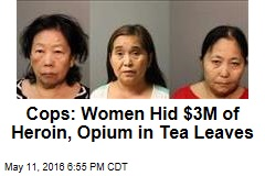 Cops: Women Hid $3M of Heroin, Opium in Tea Leaves
