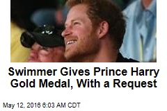 Swimmer Gives Prince Harry Gold Medal, With a Request