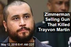 Zimmerman Selling Gun He Killed Trayvon Martin With