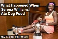 What Happened When Serena Williams Ate Dog Food