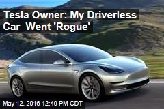Tesla Owner: My Driverless Car Went 'Rogue'