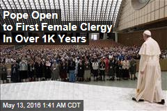 Pope Open to First Female Clergy In Over 1K Years