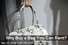 Why Buy a Bag You Can Rent?