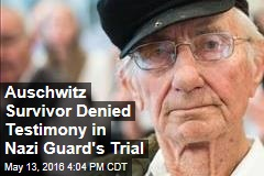 Auschwitz Survivor Denied Testimony in Nazi Guard's Trial