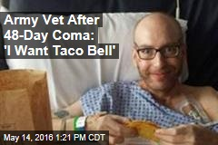 Army Vet After 48-Day Coma: 'I Want Taco Bell'