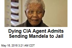 Dying CIA Agent Admits Sending Mandela to Jail