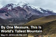 By One Measure, This Is World's Tallest Mountain