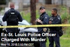 Ex-St. Louis Police Officer Charged With Murder