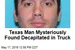 Texas Man Mysteriously Found Decapitated in Truck
