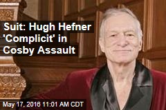 Suit: Hugh Hefner 'Complicit' in Cosby Assault