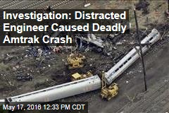 Investigation: Distracted Engineer Caused Deadly Amtrak Crash