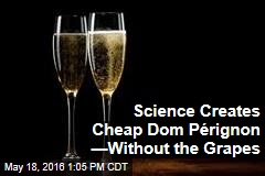 Science Creates Cheap Dom Pérignon —Without the Grapes