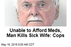 Unable to Afford Meds, Man Kills Sick Wife: Cops