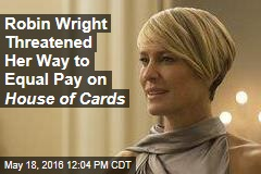 Robin Wright Threatened Her Way to Equal Pay on House of Cards