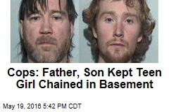 Cops: Father, Son Kept Teen Girl Chained in Basement