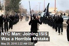 NYC Man: Joining ISIS Was a Horrible Mistake