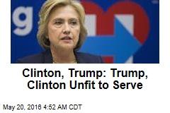 Clinton, Trump: Trump, Clinton Unfit to Serve