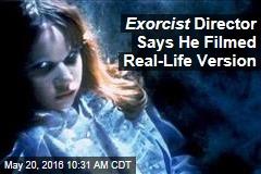 Exorcist Director Says He Filmed Real-Life Version