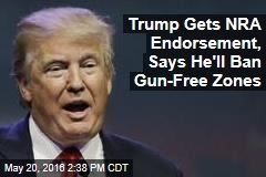 Trump Gets NRA Endorsement, Says He'll Ban Gun-Free Zones
