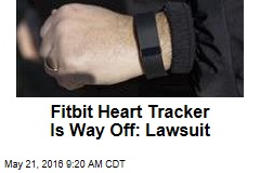 Fitbit Heart Tracker Is Way Off: Lawsuit