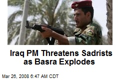 Iraq PM Threatens Sadrists as Basra Explodes