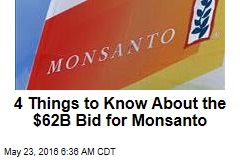 4 Things to Know About the $62B Bid for Monsanto