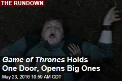 Game of Thrones Holds One Door, Opens Big Ones