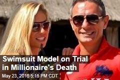 Swimsuit Model on Trial in Millionaire's Death