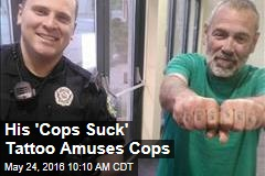 His 'Cops Suck' Tattoo Amuses Cops