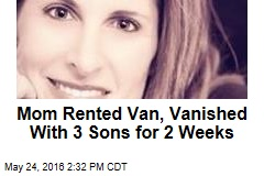 Mom Rented Van, Vanished With 3 Sons for 2 Weeks