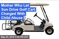 Mother Who Let Son Drive Golf Cart Charged With Child Abuse