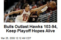 Bulls Outlast Hawks 103-94, Keep Playoff Hopes Alive