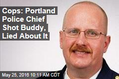 Cops: Portland Police Chief Shot Buddy, Lied About It