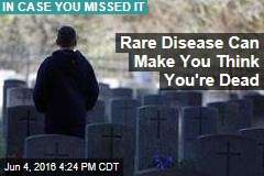 Rare Disease Can Make You Think You're Dead