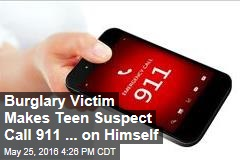 Burglary Victim Makes Teen Suspect Call 911 ... on Himself