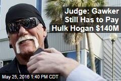 Judge: Gawker Still Has to Pay Hulk Hogan $140M