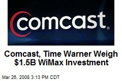 Comcast, Time Warner Weigh $1.5B WiMax Investment