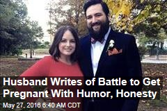 Husband Writes of Battle to Get Pregnant With Humor, Honesty