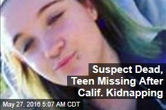 Suspect Dead, Teen Missing After Calif. Kidnapping