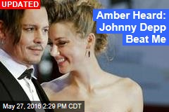 Amber Heard: Johnny Depp Beat Me