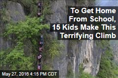 To Get Home From School, 15 Kids Make This Terrifying Climb