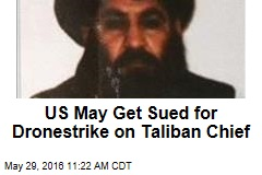 US May Get Sued for Dronestrike on Taliban Chief