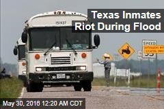 Texas Inmates Riot During Flood