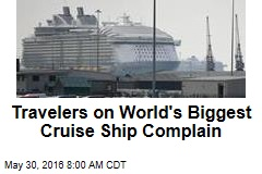 Travelers on World's Biggest Cruise Ship Complain